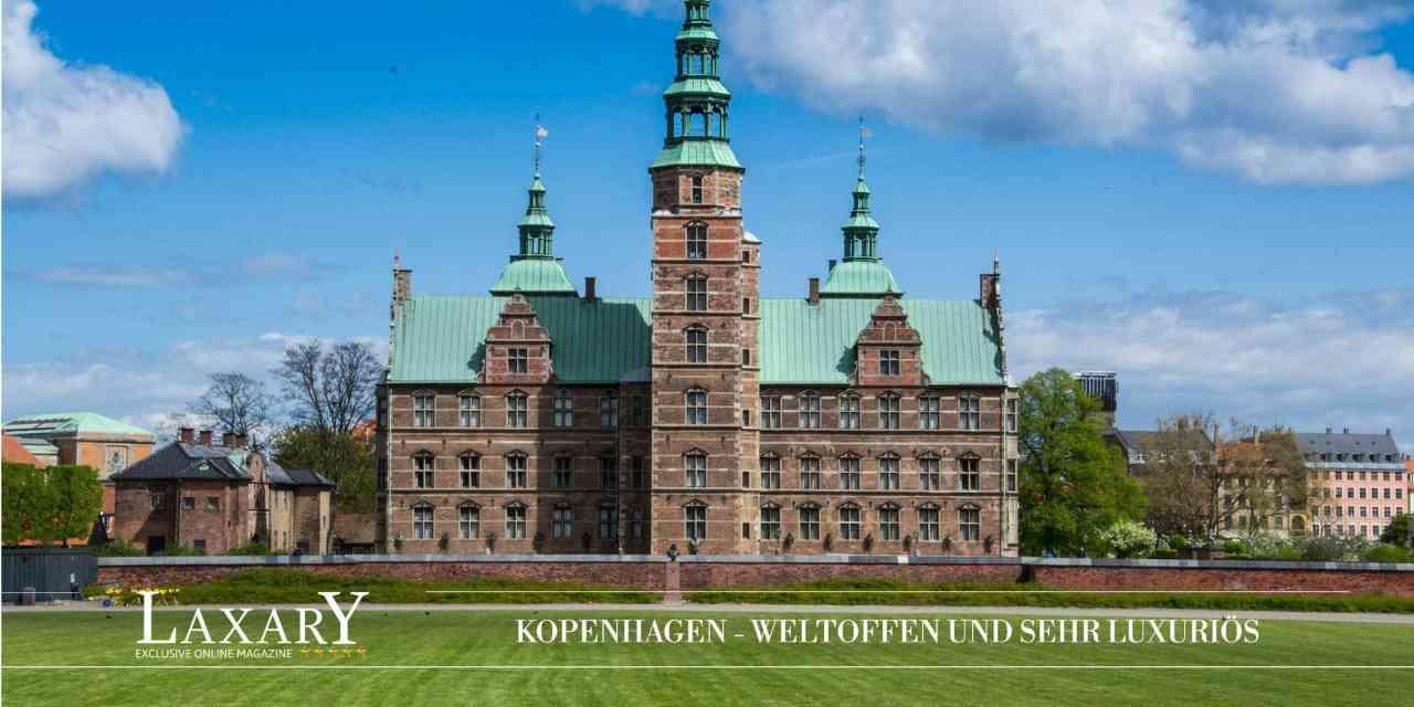 Kopenhagen – weltoffen, märchenhaft und sehr luxuriös